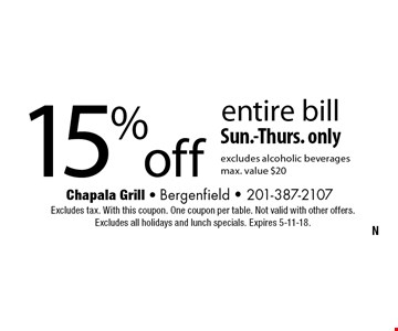 15%off entire bill Sun.-Thurs. onlyexcludes alcoholic beverages max. value $20. Excludes tax. With this coupon. One coupon per table. Not valid with other offers. Excludes all holidays and lunch specials. Expires 5-11-18.