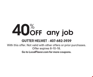 40% Off any job. With this offer. Not valid with other offers or prior purchases. Offer expires 8-10-18. Go to LocalFlavor.com for more coupons.