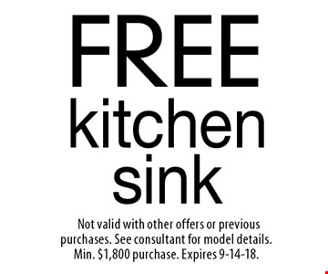 FREE kitchen sink. Not valid with other offers or previous purchases. See consultant for model details. Min. $1,800 purchase. Expires 9-14-18.