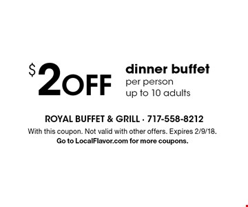 $2Off dinner buffet per person, up to 10 adults. With this coupon. Not valid with other offers. Expires 2/9/18. Go to LocalFlavor.com for more coupons.