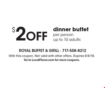 $2 Off dinner buffet, per person. Up to 10 adults. With this coupon. Not valid with other offers. Expires 6/8/18. Go to LocalFlavor.com for more coupons.