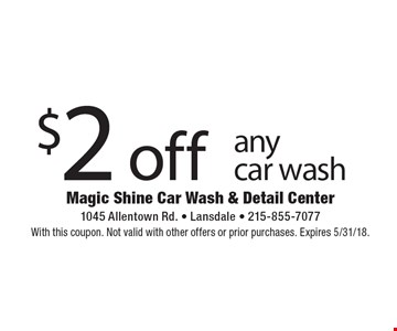$2 off any car wash. With this coupon. Not valid with other offers or prior purchases. Expires 5/31/18.