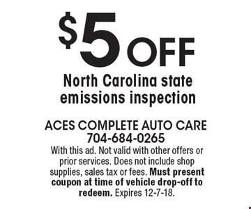 $5 Off North Carolina state emissions inspection. With this ad. Not valid with other offers or prior services. Does not include shop supplies, sales tax or fees. Must present coupon at time of vehicle drop-off to redeem. Expires 12-7-18.