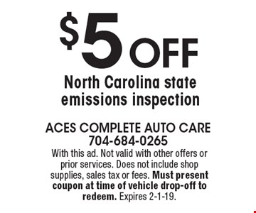 $5 Off North Carolina state emissions inspection. With this ad. Not valid with other offers or prior services. Does not include shop supplies, sales tax or fees. Must present coupon at time of vehicle drop-off to redeem. Expires 2-1-19.