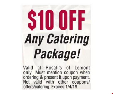 $10 Off Any Catering Package. Valid at Rosati's of Lemont only. Must mention coupon when ordering & present it upon payment. Not valid with other coupons/offers/catering. Expires 1/4/19.