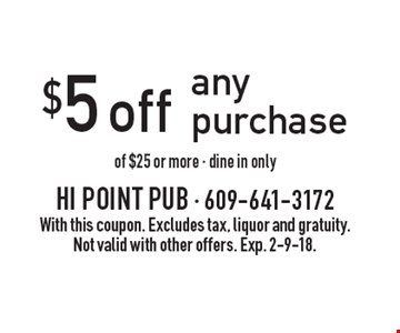 $5 off any purchase of $25 or more. Dine in only. With this coupon. Excludes tax, liquor and gratuity. Not valid with other offers. Exp. 2-9-18.