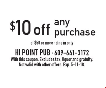 $10 off any purchase of $50 or more. Dine in only. With this coupon. Excludes tax, liquor and gratuity. Not valid with other offers. Exp. 5-11-18.