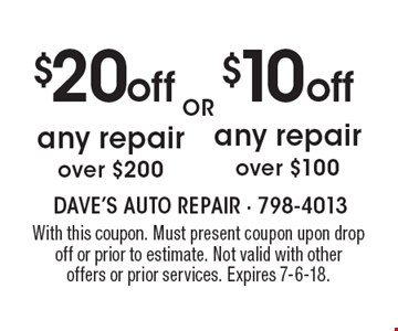 $10 off any repair over $100. $20 off any repair over $200. With this coupon. Must present coupon upon drop off or prior to estimate. Not valid with other offers or prior services. Expires 7-6-18.