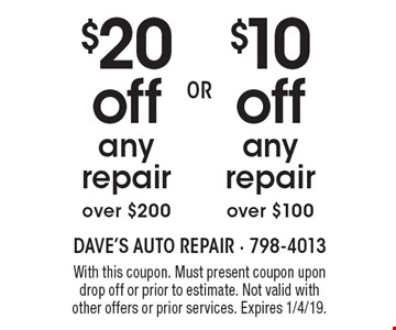 $10off any repair over $100. $20off any repair over $200. With this coupon. Must present coupon upon drop off or prior to estimate. Not valid with other offers or prior services. Expires 1/4/19.
