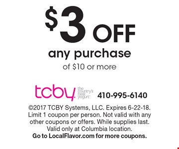 $3 off any purchase of $10 or more. 2017 TCBY Systems, LLC. Expires 6-22-18. Limit 1 coupon per person. Not valid with any other coupons or offers. While supplies last. Valid only at Columbia location. Go to LocalFlavor.com for more coupons.