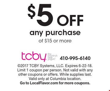 $5 off any purchase of $15 or more. 2017 TCBY Systems, LLC. Expires 6-22-18. Limit 1 coupon per person. Not valid with any other coupons or offers. While supplies last. Valid only at Columbia location. Go to LocalFlavor.com for more coupons.