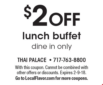 $2 OFF lunch buffet dine in only. With this coupon. Cannot be combined with other offers or discounts. Expires 2-9-18.Go to LocalFlavor.com for more coupons.
