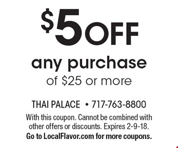 $5 OFF any purchaseof $25 or more. With this coupon. Cannot be combined with other offers or discounts. Expires 2-9-18.Go to LocalFlavor.com for more coupons.