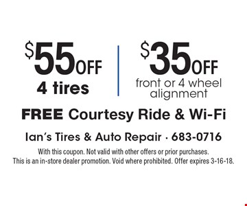$55 OFF 4 tires OR $35 OFF front or 4 wheel alignment. FREE Courtesy Ride & Wi-Fi. With this coupon. Not valid with other offers or prior purchases. This is an in-store dealer promotion. Void where prohibited. Offer expires 3-16-18.