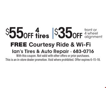 $55 OFF 4 tires. $35 OFF front or 4 wheel alignment. FREE Courtesy Ride & Wi-Fi. With this coupon. Not valid with other offers or prior purchases. This is an in-store dealer promotion. Void where prohibited. Offer expires 6-15-18.
