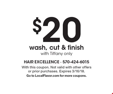 $20 wash, cut & finish with Tiffany only. With this coupon. Not valid with other offers or prior purchases. Expires 3/16/18. Go to LocalFlavor.com for more coupons.
