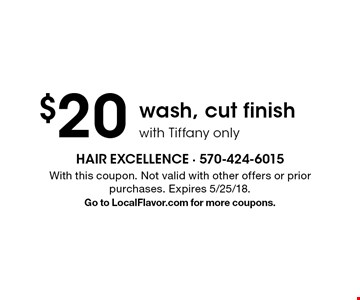 $20 wash, cut finish with Tiffany only. With this coupon. Not valid with other offers or prior purchases. Expires 5/25/18. Go to LocalFlavor.com for more coupons.