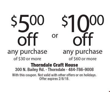 $5.00 off any purchase of $30 or more OR $10.00 off any purchase of $60 or more. With this coupon. Not valid with other offers or on holidays. Offer expires 2/8/18.