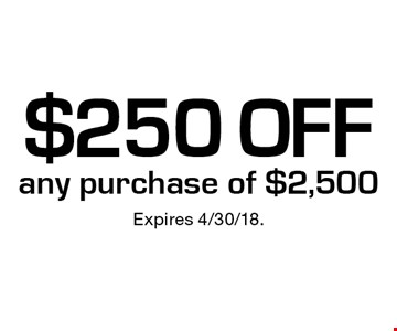 $250 off any purchase of $2,500. Expires 4/30/18.