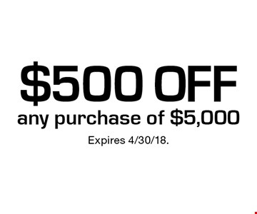 $500 off any purchase of $5,000. Expires 4/30/18.