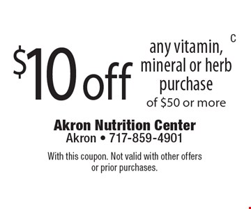 $10 off any vitamin, mineral or herb purchase of $50 or more. With this coupon. Not valid with other offers or prior purchases.