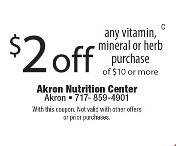 $2 off any vitamin, mineral or herb purchase of $10 or more. With this coupon. Not valid with other offers or prior purchases.