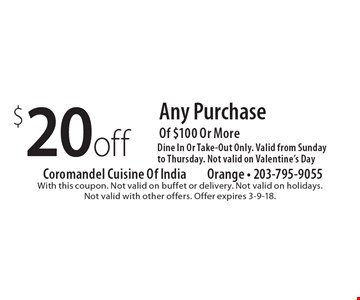 $20 off any purchase of $100 or more. Dine in or take-out only. Valid from Sunday to Thursday. Not valid on Valentine's Day. With this coupon. Not valid on buffet or delivery. Not valid on holidays. Not valid with other offers. Offer expires 3-9-18.