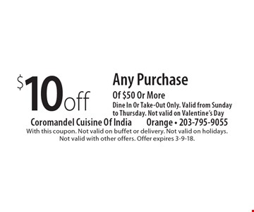 $10 off any purchase of $50 or more. Dine in or take-out only. Valid from Sunday to Thursday. Not valid on Valentine's Day. With this coupon. Not valid on buffet or delivery. Not valid on holidays. Not valid with other offers. Offer expires 3-9-18.