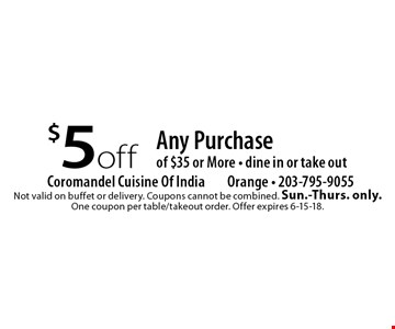 $5 off Any Purchase of $35 or More. Dine in or take out. Not valid on buffet or delivery. Coupons cannot be combined. Sun.-Thurs. only. One coupon per table/takeout order. Offer expires 6-15-18.