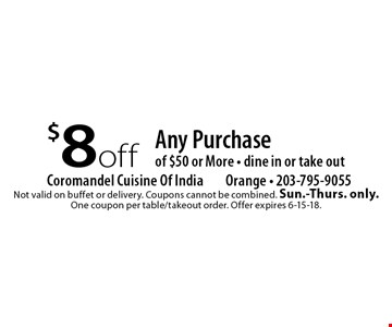 $8 off Any Purchase of $50 or More. Dine in or take out. Not valid on buffet or delivery. Coupons cannot be combined. Sun.-Thurs. only. One coupon per table/takeout order. Offer expires 6-15-18.