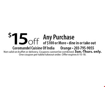 $15 off Any Purchase of $100 or More. Dine in or take out. Not valid on buffet or delivery. Coupons cannot be combined. Sun.-Thurs. only. One coupon per table/takeout order. Offer expires 6-15-18.