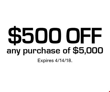 $500 off any purchase of $5,000. Expires 4/14/18.