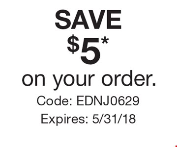 SAVE $5* on your order. Code: EDNJ0629. Expires: 5/31/18