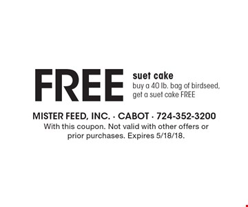 Free suet cake: buy a 40 lb. bag of birdseed, get a suet cake FREE. With this coupon. Not valid with other offers or prior purchases. Expires 5/18/18.