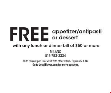 FREE appetizer/antipasti or dessert with any lunch or dinner bill of $50 or more. With this coupon. Not valid with other offers. Expires 5-1-18. Go to LocalFlavor.com for more coupons.