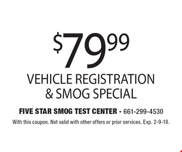 $79.99 vehicle registration & smog special. With this coupon. Not valid with other offers or prior services. Exp. 2-9-18.