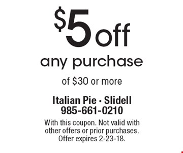 $5 off any purchase of $30 or more. With this coupon. Not valid with other offers or prior purchases. Offer expires 2-23-18.