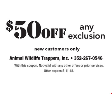 $50off any exclusion new customers only. With this coupon. Not valid with any other offers or prior services. Offer expires 5-11-18.