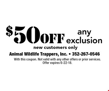 $50 off any exclusion new customers only. With this coupon. Not valid with any other offers or prior services. Offer expires 6-22-18.