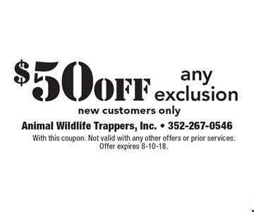 $50off any exclusion new customers only. With this coupon. Not valid with any other offers or prior services. Offer expires 8-10-18.