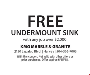 Free undermount sink with any job over $2,000. With this coupon. Not valid with other offers or prior purchases. Offer expires 6/15/18.