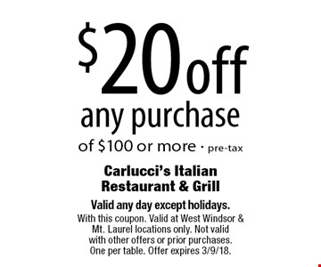 $20 off any purchase of $100 or more - pre-tax. Valid any day except holidays. With this coupon. Valid at West Windsor & Mt. Laurel locations only. Not valid with other offers or prior purchases. One per table. Offer expires 3/9/18.