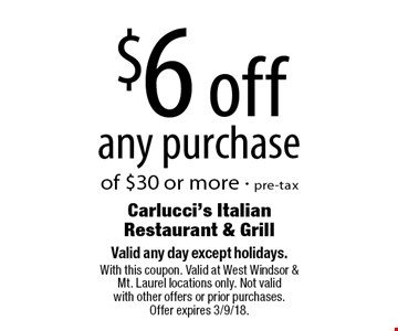 $6 off any purchase of $30 or more - pre-tax. Valid any day except holidays. With this coupon. Valid at West Windsor & Mt. Laurel locations only. Not valid with other offers or prior purchases. Offer expires 3/9/18.