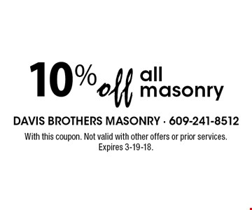 10% off all masonry. With this coupon. Not valid with other offers or prior services. Expires 3-19-18.