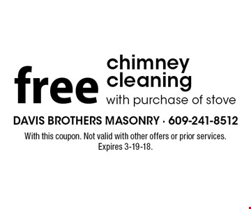 free chimney cleaning with purchase of stove. With this coupon. Not valid with other offers or prior services. Expires 3-19-18.