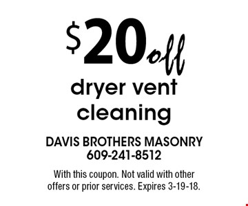 $20 off dryer vent cleaning. With this coupon. Not valid with other offers or prior services. Expires 3-19-18.