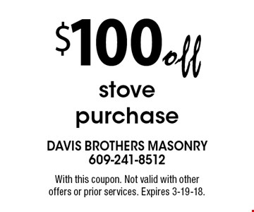 $100 off stove purchase. With this coupon. Not valid with other offers or prior services. Expires 3-19-18.