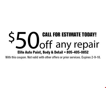 CALL FOR ESTIMATE TODAY! $50 off any repair. With this coupon. Not valid with other offers or prior services. Expires 2-9-18.