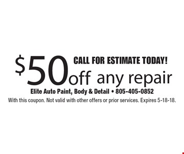 CALL FOR ESTIMATE TODAY! $50off any repair. With this coupon. Not valid with other offers or prior services. Expires 5-18-18.