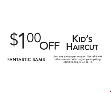 $1.00 off Kid's Haircut. Limit one person per coupon. Not valid with other specials. Valid only at participating locations. Expires 3-23-18.